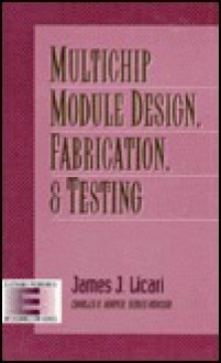 Multichip Module Design, Fabrication, And Testing - James J. Licari