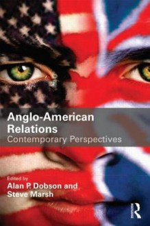 Anglo-American Relations: Contemporary Perspectives - Steve Marsh, Alan P. Dobson