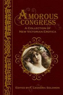 Amorous Congress: A Collection of New Victorian Erotica - F. Leonora Solomon