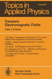 Transient Electromagnetic Fields (Topics in Applied Physics) - L.B. Felsen, L.B. Felsen, R. Mittra, C.E. Baum, D.L. Sengupta, C.-T. Tai, J.A. Fuller, J.R. Wait