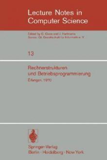 Rechnerstrukturen Und Betriebsprogrammierung: GI - Gesellschaft F R Informatik E.V., Erlangen, 1970 - W. Hndler, W. Hndler