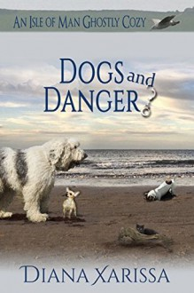 Dogs and Danger - Diana Xarissa