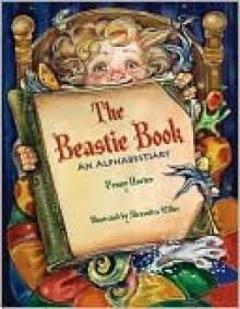 The Beastie Book: An Alphabestiary - Penny Harter, Alexandra Miller