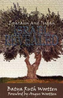 Ephraim and Judah Israel Revealed - Batya Ruth Wootten