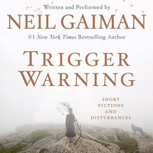 Trigger Warning: Short Fictions and Disturbances - Neil Gaiman, Neil Gaiman, Harper Audio