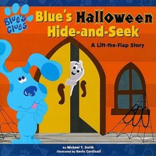 Blue's Halloween Hide-and-Seek: A Lift-the-flap Story - Michael T. Smith