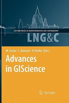 Advances In Gi Science: Proceedings Of The 12th Agile Conference (Lecture Notes In Geoinformation And Cartography) - Monika Sester, Lars Bernard, Volker Paelke