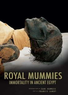 The Royal Mummies: Immortality in Ancient Egypt - Zahi A. Hawass