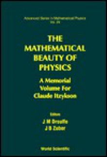 The Mathematical Beauty Of Physics: A Memorial Volume For Claude Itzykson: Saclay, France, 5 7 June 1996 - Claude Itzykson, A.B. Romanowska