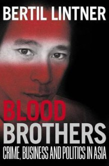 Blood Brothers: Crime, Business And Politics In Asia - Bertil Lintner