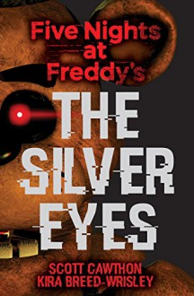 Five Nights at Freddy's: The Silver Eyes - Scott Cawthon, Kira Breed-Wrisley