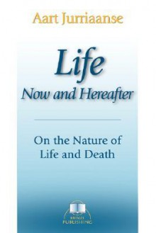Life - Now and Hereafter - Aart Jurriaanse