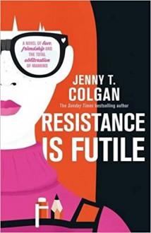 Resistance is Futile - Jenny T. Colgan