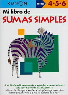 Mi Libro de Sumas Simples / Simple Addition: Edades 4-5-6 (Mi Libro de...) (Spanish Edition) - Eno Sarris