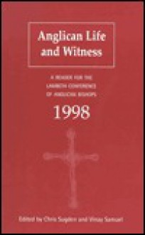 Anglican Life and Witness: A Reader for the Lambeth Conference of Anglican Bishops 1998 - Chris Sugden, Vinay Samuel