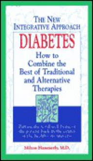 Diabetes: How to Combine the Best of Traditional and Alternative Therapies - Milton Hammerly