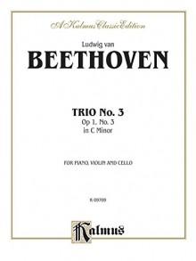 Piano Trio No. 3 -- Op. 1, No. 3 (Kalmus Edition) - Beethoven, Ludwig van