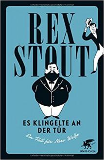 Es klingelte an der Tür: Ein Fall für Nero Wolfe - Rex Stout,Jürgen Kaube,Conny Lösch