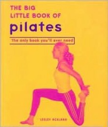 The Big Little Book of Pilates - Lesley Ackland