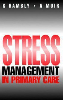 Stress Management in Primary Care - Kenneth Hambly, Alice Muir