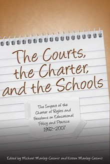The Courts, the Charter, and the Schools: The Impact of the Charter of Rights and Freedoms on Educational Policy and Practice, 1982-2007 - Michael Manley-Casimir