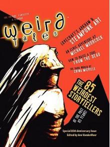 Weird Tales 349 - 85th Anniversary Issue - Ann VanderMeer (Fiction editor), Stephen H. Segal