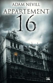 Appartement 16 - Adam Nevill, François Truchaud