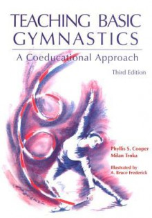 Teaching Basic Gymnastics: A Coeducational Approach - Phyllis S. Cooper, Milan Trnka, A. Bruse Frederick