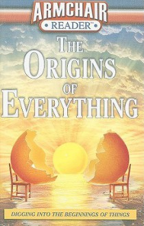 The Origins of Everything: Digging Into the Beginnings of Things - Jeff Bahr