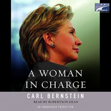 A Woman in Charge: The Life of Hillary Rodham Clinton - Carl Bernstein, Dick Rodstein