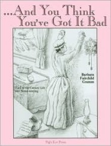 And You Think You've Got It Bad - Barbara Gramm