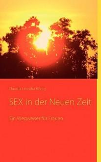 Sex in Der Neuen Zeit - Claudia Leandra Knig