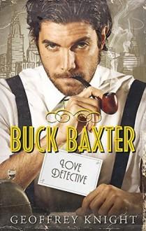 Buck Baxter, Love Detective (The Buck Baxter Mysteries Book 1) - Geoffrey Knight