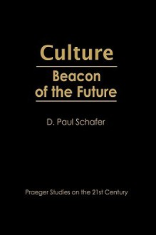 Culture: Beacon of the Future - D. Paul Schafer