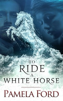 To Ride a White Horse - Pamela Ford
