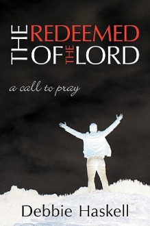 The Redeemed of the Lord: A Call to Pray - Debbie Haskell