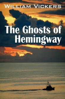 The Ghosts of Hemingway - William Vickers