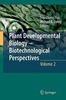 Plant Developmental Biology Biotechnological Perspectives: Volume 2 - Eng Chong Pua, Michael R. Davey