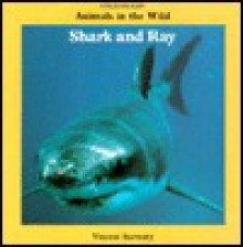 Shark and Ray: Animals in the Wild - Vincent Serventy