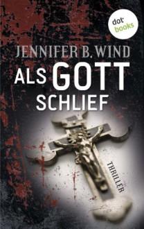 Als Gott schlief: Thriller - Jennifer B. Wind