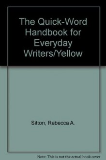 The Quick-Word Handbook for Everyday Writers/Yellow - Rebecca A. Sitton, Robert G. Forest