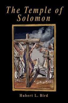 The Temple of Solomon - Hubert L. Bird