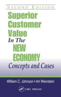 Superior Customer Value in the New Economy - William C. Johnson