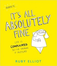 It's All Absolutely Fine: Life Is Complicated So I've Drawn It Instead - Ruby Elliot