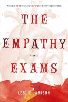 The Empathy Exams: Essays - Leslie Jamison