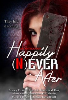 Happily (N)ever After - C.L. Foster, E.R. Rada, Aramey, David Roraff, K.B. Mathias, Emilie E. Faye, A.M. Hart, Allana Kephart