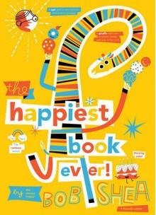The Happiest Book Ever - Bob Shea, Bob Shea