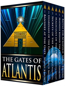 The Gates of Atlantis Complete Collection - Wendy Knight,Laura Bastian,Juli Caldwell,Jaclyn Weist,J.R. Simmons,Mikey Brooks