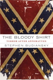 The Bloody Shirt - Stephen Budiansky