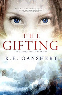 The Gifting (The Gifting Series Book 1) - K.E. Ganshert